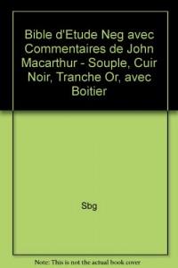 Bible d'Etude Neg avec Commentaires de John Macarthur - Souple, Cuir Noir, Tranche Or, avec Boitier