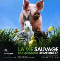 La vie sauvage des animaux domestiques : Le livre du film en photos