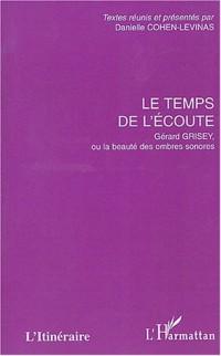 Le temps de l'écoute : Gérard Grisey, ou la beauté des ombres sonores