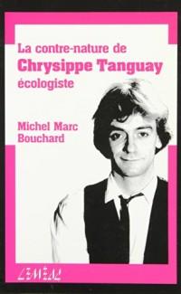 La contre-nature de Chrysippe Tanguay, écologiste