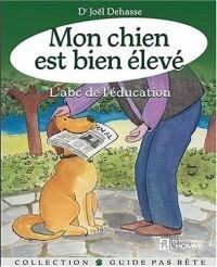 Mon chien est bien élevé : L' abc de l'éducation