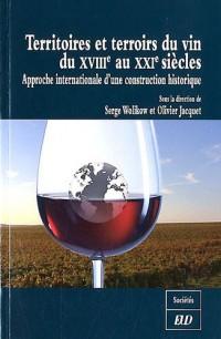 Territoires et Terroirs du Vin du Xviiie au Xxie Siecle