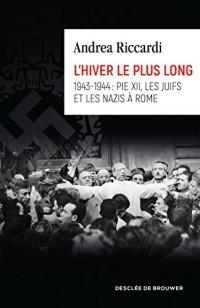 L'hiver le plus long: 1943-1944 : Pie XII, les juifs et les nazis à Rome