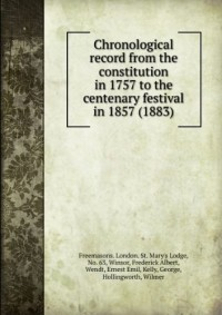 Chronological record from the constitution in 1757 to the centenary festival in 1857 (1883)