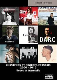Chanteurs et groupes français 2000-2015 Bobos et dépressifs