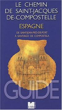 Guide du chemin de Saint-Jacques-de-Compostelle en Espagne : de Saint-Jean-Pied-de-Port à Santiago de Compostela