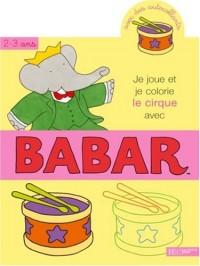 Je joue et je colorie le cirque avec Babar