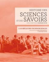 Histoire des sciences et des savoirs : Tome 3, Le siècle des technosciences