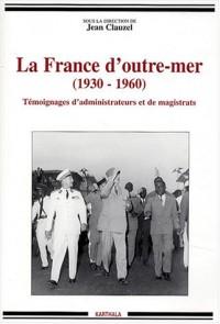 La France d'outre-mer (1930-1960) : Témoignages d'administrateurs et de magistrats