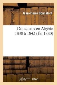 Douze Ans en Algérie 1830 a 1842  ed 1880