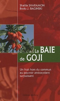 La Baie de Goji : Un fruit hors du commun au pouvoir antioxydant surpuissant