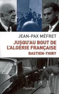 Jusqu'au bout de l'Algérie française : Bastien-Thiry