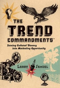 The Trend Commandments: Turning Cultural Fluency Into Marketing Opportunity