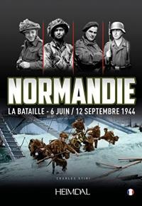 Normandie la bataille - 6 juin/12 septembre 1944