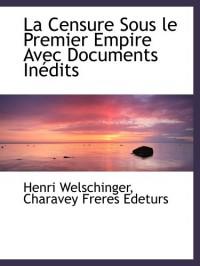 La Censure Sous le Premier Empire Avec Documents Inédits