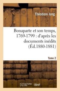 Bonaparte et Son Temps T 2  ed 1880 1881