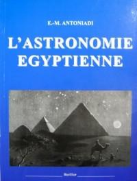 L'astronomie égyptienne : Depuis les temps les plus reculés jusqu'à la fin de l'époque Alexandrie