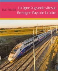 La Ligne a Grande Vitesse Bretagne Pays de la Loire - Place Publique Hors Série