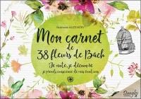 Mon carnet de 38 fleurs de Bach - Je note, je découvre, je prends conscience de mes émotions