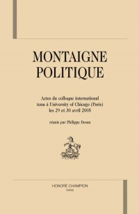 Montaigne politique : actes du colloque international