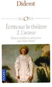 Diderot, écrits sur le théâtre, tome 2 : L'Acteur