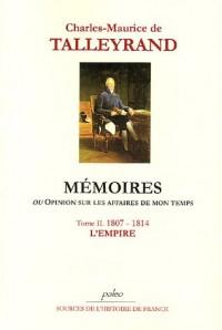 Mémoires ou opinion sur les affaires de mon temps : Tome 2, 1807-1814, L'Empire
