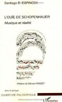 L'ouïe de Schopenhauer : Musique et réalité