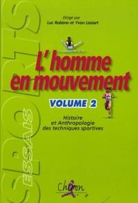 L'homme en mouvement : Tome 2, Histoire et anthropologie des techniques sportives