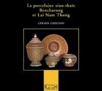 La Porcelaine sino-thaïe : Bencharong et Lai Nam Thong