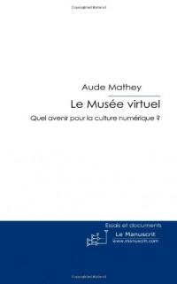 Le Musée Virtuel: Quel Avenir Pour la Culture Numérique?