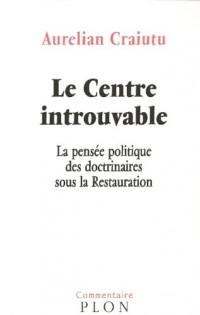 Le Centre introuvable : La pensée politique des doctrinaires sous la Restauration