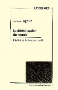 De la déréalisation du monde : Réalité et fiction en conflit