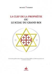 Clef de la prophétie ou le sceau du Grand Roi (La)