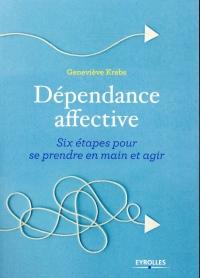 Dépendance affective: Six étapes pour se prendre en main et agir