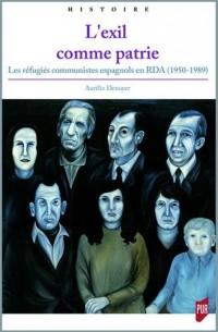 L'exil comme patrie : Les réfugiés communistes espagnols en RDA (1950-1989)