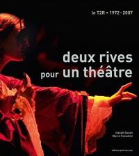 Deux rives pour un théâtre : Le T2R - 1972-2007