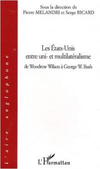 Les Etats-Unis entre uni- et multilatéralisme : De Woodrow Wilson à George W. Bush