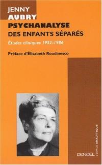 Psychanalyse des enfants séparés : Études cliniques, 1952-1986
