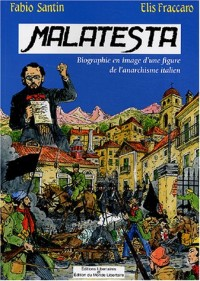 Malatesta : Biographie en image d'une figure de proue de l'anarchisme italien