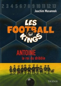 Les Football Kings, Tome 1 : Antoine, le roi du dribble