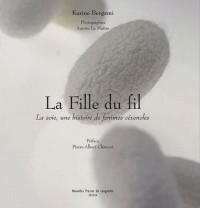 La Fille du fil : La soie, une histoire de femmes cévenoles