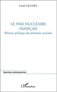 Le pari nucléaire français. : Histoire politique des décisions cruciales