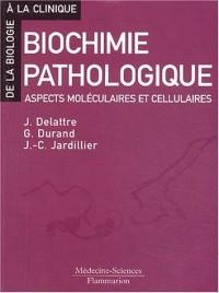 Biochimie pathologique. Aspects moléculaires et cellulaires