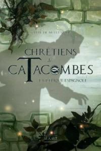 Chrétiens des catacombes : La relique espagnole