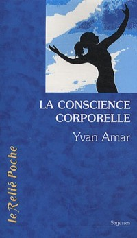 La conscience corporelle : Des exercices pour relier le corps à l'être