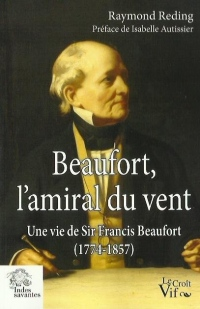Beaufort, l'amiral du vent : Une vie de Sir Francis Beaufort (1774-1857)