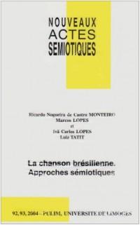 Nouveaux actes sémiotiques, N° 92-93/2004 : La chanson brésilienne