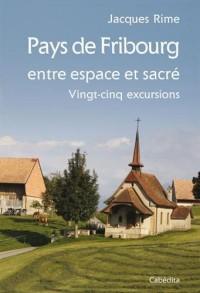 PAYS DE FRIBOURG ENTRE ESPACE ET SACRE, 25 excursions