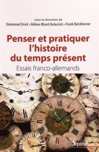 Penser et pratiquer l'histoire du temps présent : Essais franco-allemands