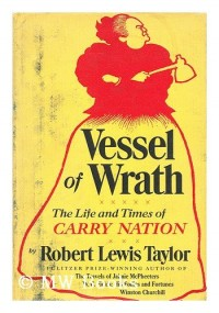 Vessel of wrath : the life and times of Carry Nation
